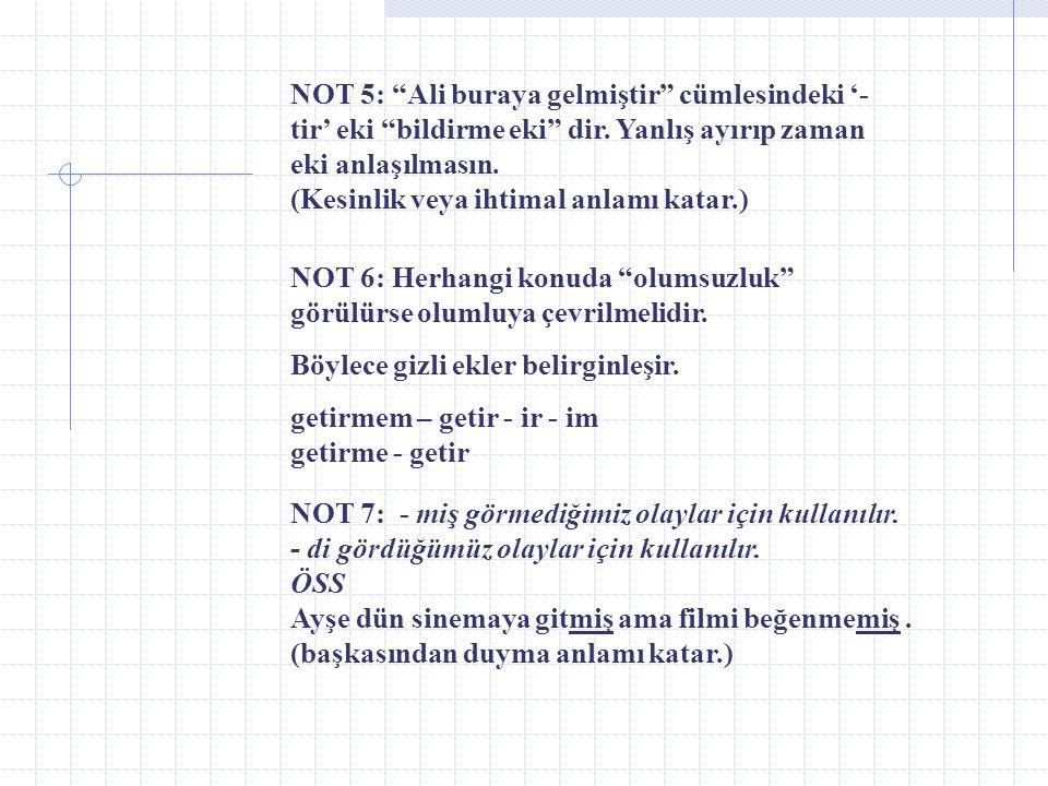 """NOT 2: Soruda kip ekinin kendisi sorulunca farklı, """"anlamı"""" sorulunca farklı cevap vardır. (örn. NOT1) Kiplerle İlgili Genel Notlar: NOT 1: Bir kip ke"""