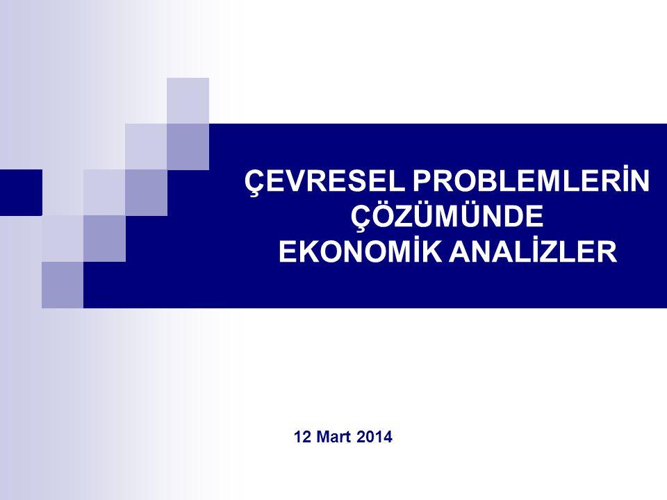 ÇEVRESEL PROBLEMLERİN ÇÖZÜMÜNDE EKONOMİK ANALİZLER 12 Mart 2014