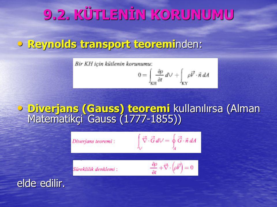 9.2. KÜTLENİN KORUNUMU Reynolds transport teoreminden: Reynolds transport teoreminden: Diverjans (Gauss) teoremi kullanılırsa (Alman Matematikçi Gauss