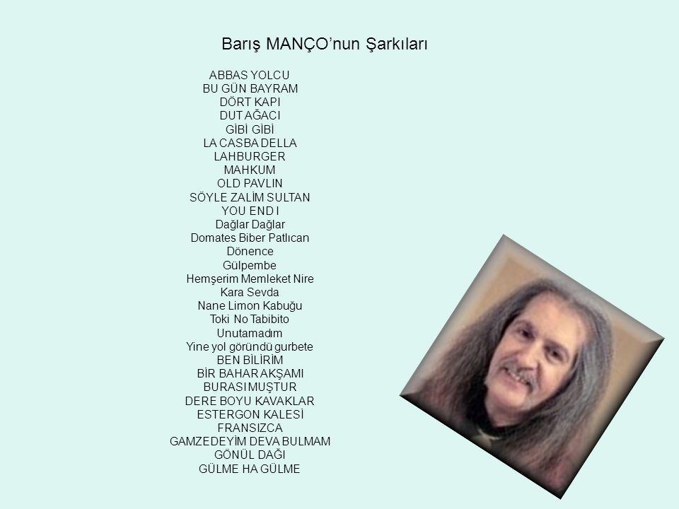 Barış MANÇO'nun Şarkıları ABBAS YOLCU BU GÜN BAYRAM DÖRT KAPI DUT AĞACI GİBİ GİBİ LA CASBA DELLA LAHBURGER MAHKUM OLD PAVLIN SÖYLE ZALİM SULTAN YOU EN