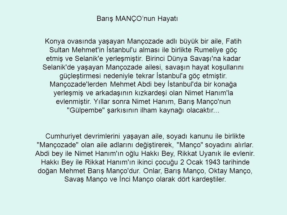 İkinci Dünya Savaşı nın sonlarında doğan Barış Manço, ailesinin savaşın bitmesine duyduğu özlem nedeniyle Barış isminin kendisine verildiğini söylemektedir.