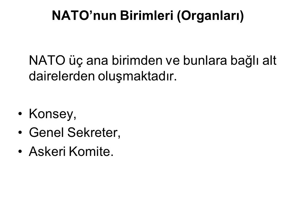 NATO'nun Birimleri (Organları) NATO üç ana birimden ve bunlara bağlı alt dairelerden oluşmaktadır. Konsey, Genel Sekreter, Askeri Komite.