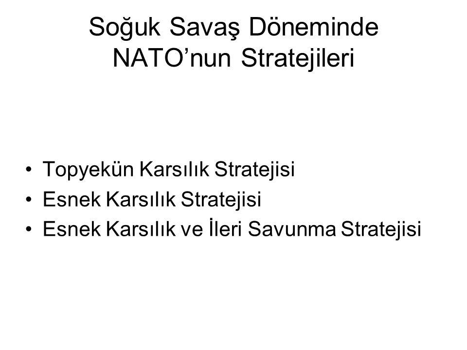 Soğuk Savaş Döneminde NATO'nun Stratejileri Topyekün Karsılık Stratejisi Esnek Karsılık Stratejisi Esnek Karsılık ve İleri Savunma Stratejisi