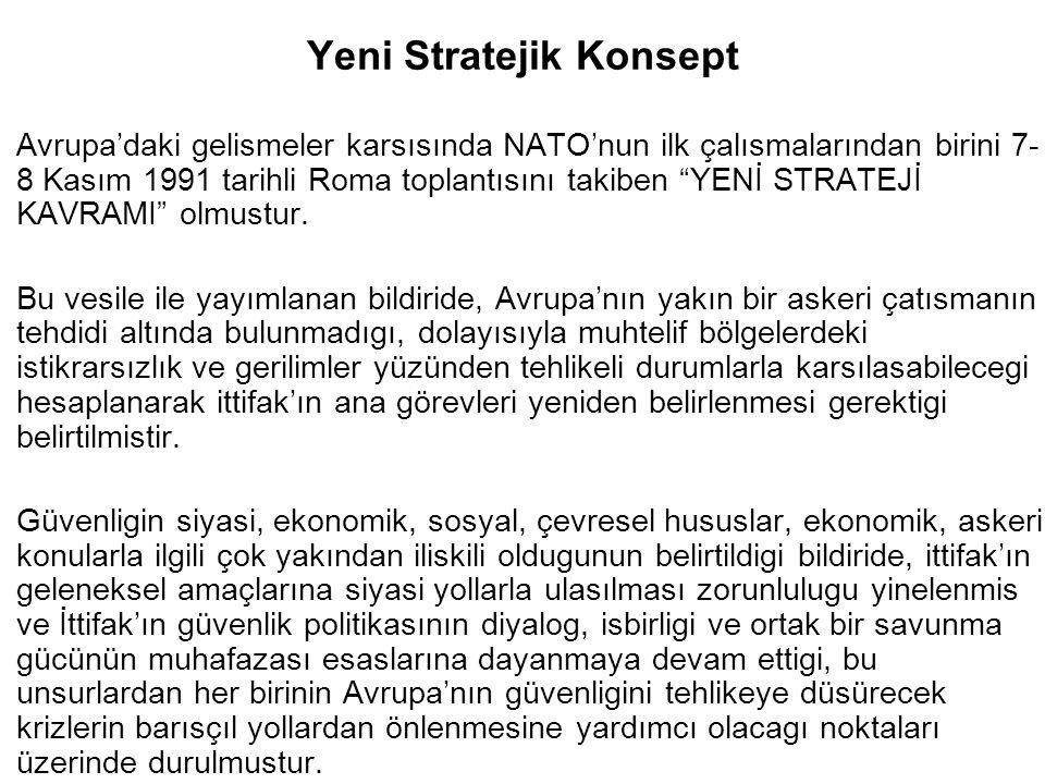 """Yeni Stratejik Konsept Avrupa'daki gelismeler karsısında NATO'nun ilk çalısmalarından birini 7- 8 Kasım 1991 tarihli Roma toplantısını takiben """"YENİ S"""