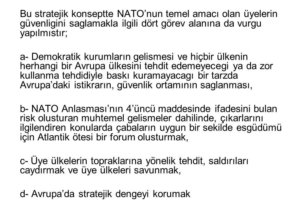 Bu stratejik konseptte NATO'nun temel amacı olan üyelerin güvenligini saglamakla ilgili dört görev alanına da vurgu yapılmıstır; a- Demokratik kurumla