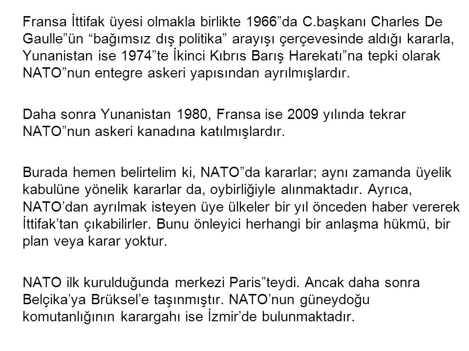 """Fransa İttifak üyesi olmakla birlikte 1966""""da C.başkanı Charles De Gaulle""""ün """"bağımsız dış politika"""" arayışı çerçevesinde aldığı kararla, Yunanistan i"""