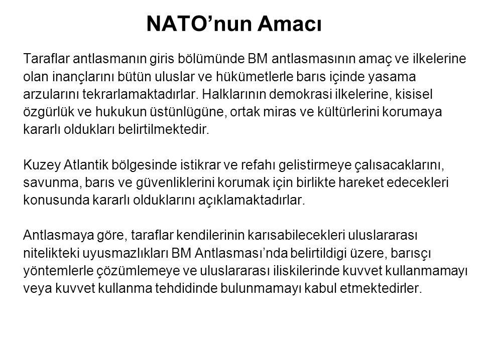 NATO'nun Amacı Taraflar antlasmanın giris bölümünde BM antlasmasının amaç ve ilkelerine olan inançlarını bütün uluslar ve hükümetlerle barıs içinde ya
