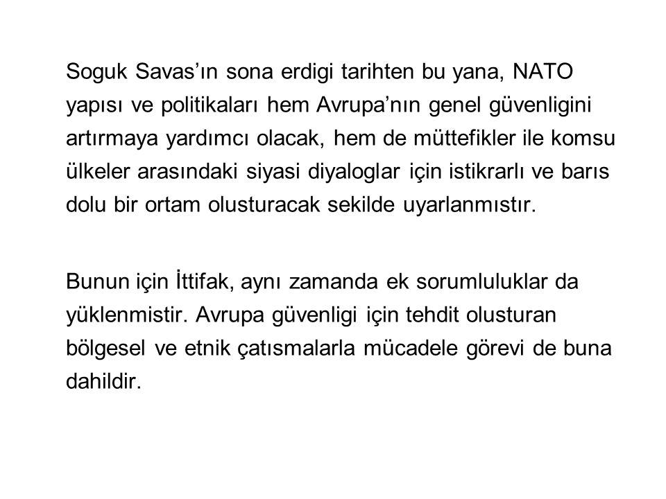 Soguk Savas'ın sona erdigi tarihten bu yana, NATO yapısı ve politikaları hem Avrupa'nın genel güvenligini artırmaya yardımcı olacak, hem de müttefikle