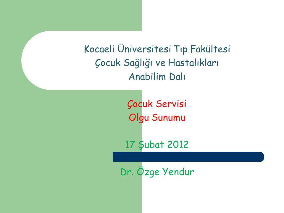 OLGU SUNUMU Dr. Özge YENDUR 17.02.2012