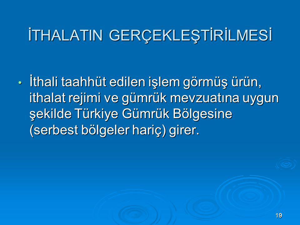 İTHALATIN GERÇEKLEŞTİRİLMESİ İthali taahhüt edilen işlem görmüş ürün, ithalat rejimi ve gümrük mevzuatına uygun şekilde Türkiye Gümrük Bölgesine (serb