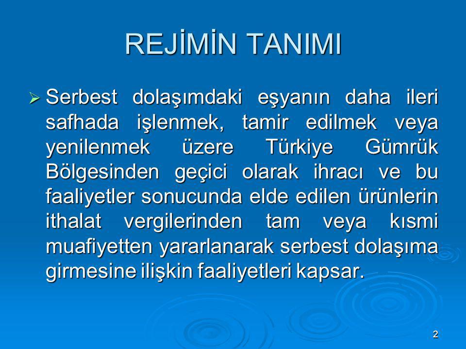 2 REJİMİN TANIMI  Serbest dolaşımdaki eşyanın daha ileri safhada işlenmek, tamir edilmek veya yenilenmek üzere Türkiye Gümrük Bölgesinden geçici olar