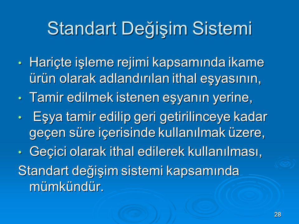 Standart Değişim Sistemi Hariçte işleme rejimi kapsamında ikame ürün olarak adlandırılan ithal eşyasının, Hariçte işleme rejimi kapsamında ikame ürün