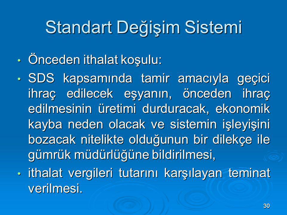 Standart Değişim Sistemi Önceden ithalat koşulu: Önceden ithalat koşulu: SDS kapsamında tamir amacıyla geçici ihraç edilecek eşyanın, önceden ihraç ed