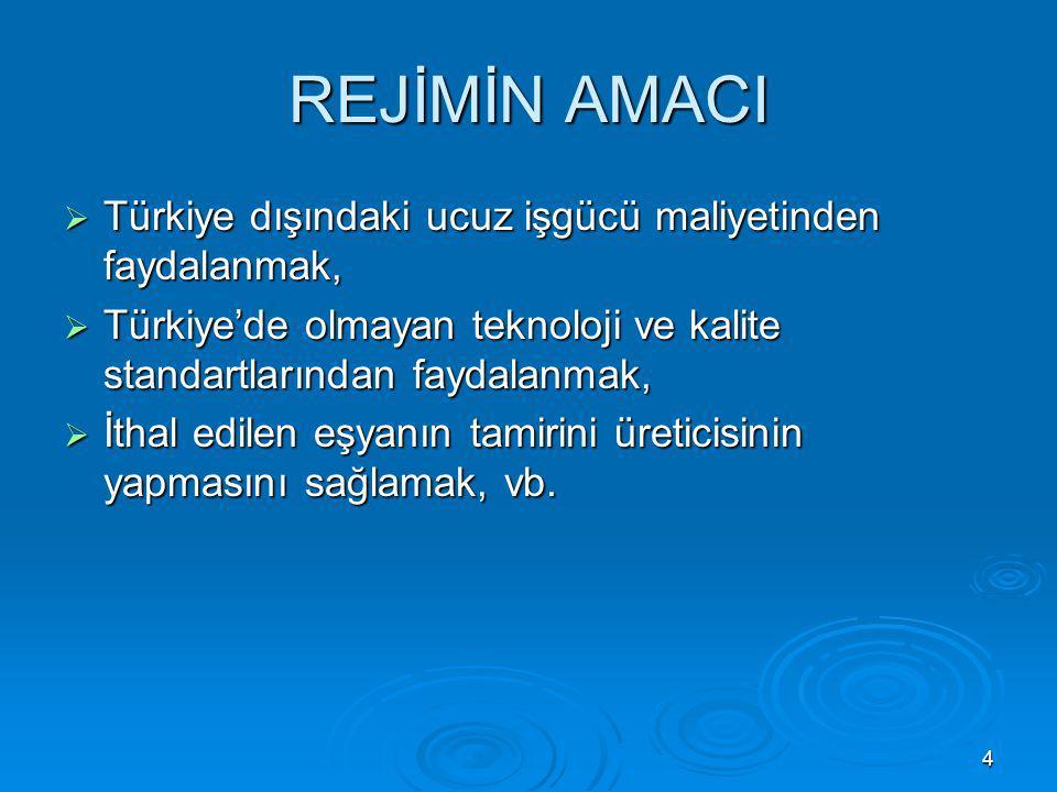 4 REJİMİN AMACI  Türkiye dışındaki ucuz işgücü maliyetinden faydalanmak,  Türkiye'de olmayan teknoloji ve kalite standartlarından faydalanmak,  İth