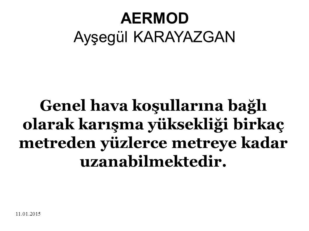 11.01.2015 AERMOD Ayşegül KARAYAZGAN Genel hava koşullarına bağlı olarak karışma yüksekliği birkaç metreden yüzlerce metreye kadar uzanabilmektedir.
