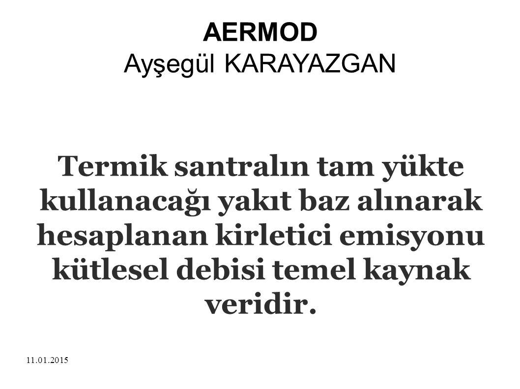 11.01.2015 AERMOD Ayşegül KARAYAZGAN Termik santralın tam yükte kullanacağı yakıt baz alınarak hesaplanan kirletici emisyonu kütlesel debisi temel kay