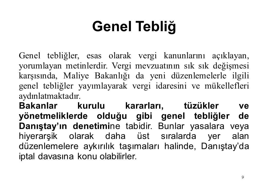 9 Genel Tebliğ Genel tebliğler, esas olarak vergi kanunlarını açıklayan, yorumlayan metinlerdir.