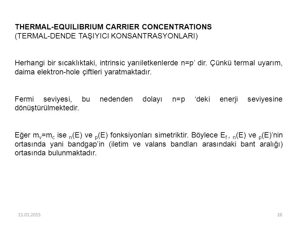 THERMAL-EQUILIBRIUM CARRIER CONCENTRATIONS (TERMAL-DENDE TAŞIYICI KONSANTRASYONLARI) Herhangi bir sıcaklıktaki, intrinsic yarıiletkenlerde n=p' dir. Ç
