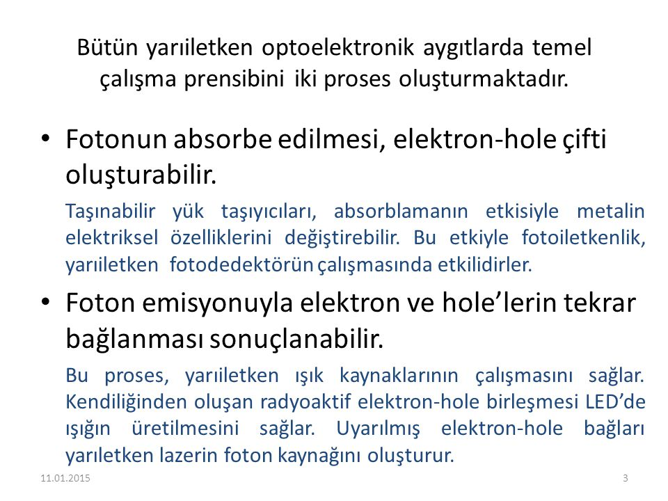 Bütün yarıiletken optoelektronik aygıtlarda temel çalışma prensibini iki proses oluşturmaktadır. Fotonun absorbe edilmesi, elektron-hole çifti oluştur