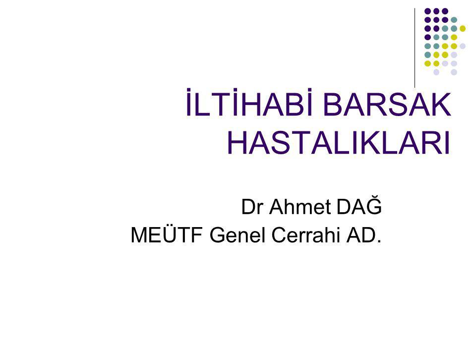 İLTİHABİ BARSAK HASTALIKLARI Dr Ahmet DAĞ MEÜTF Genel Cerrahi AD.
