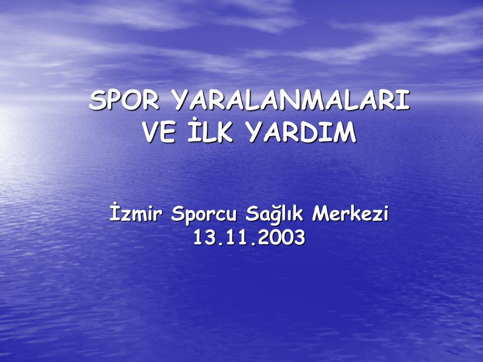 SPOR YARALANMALARI VE İLK YARDIM İzmir Sporcu Sağlık Merkezi 13.11.2003