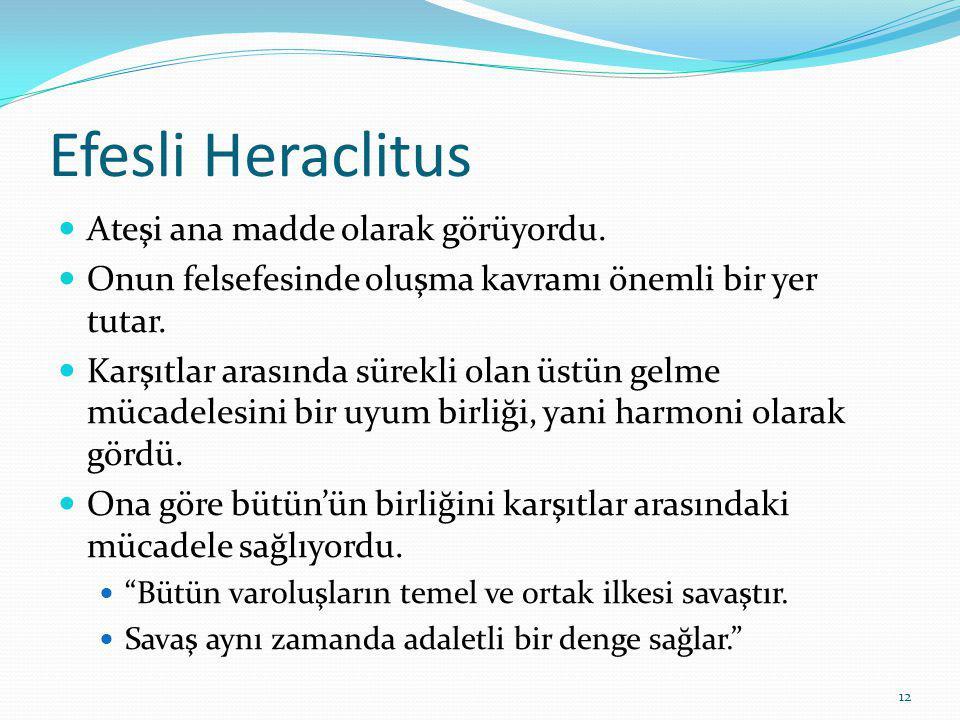 12 Efesli Heraclitus Ateşi ana madde olarak görüyordu.