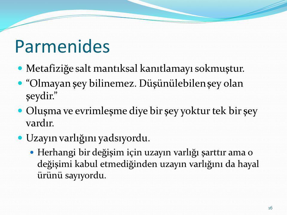 16 Parmenides Metafiziğe salt mantıksal kanıtlamayı sokmuştur.
