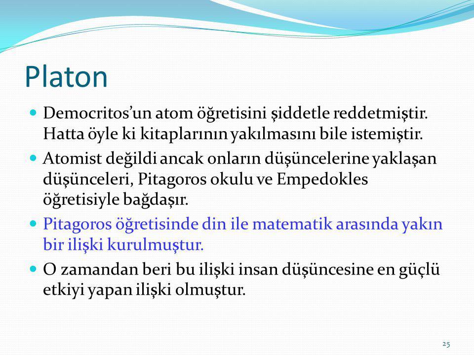 25 Platon Democritos'un atom öğretisini şiddetle reddetmiştir.