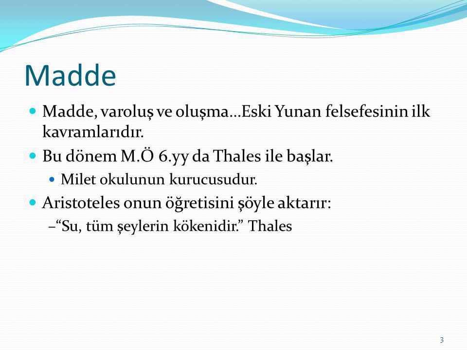 3 Madde Madde, varoluş ve oluşma…Eski Yunan felsefesinin ilk kavramlarıdır.