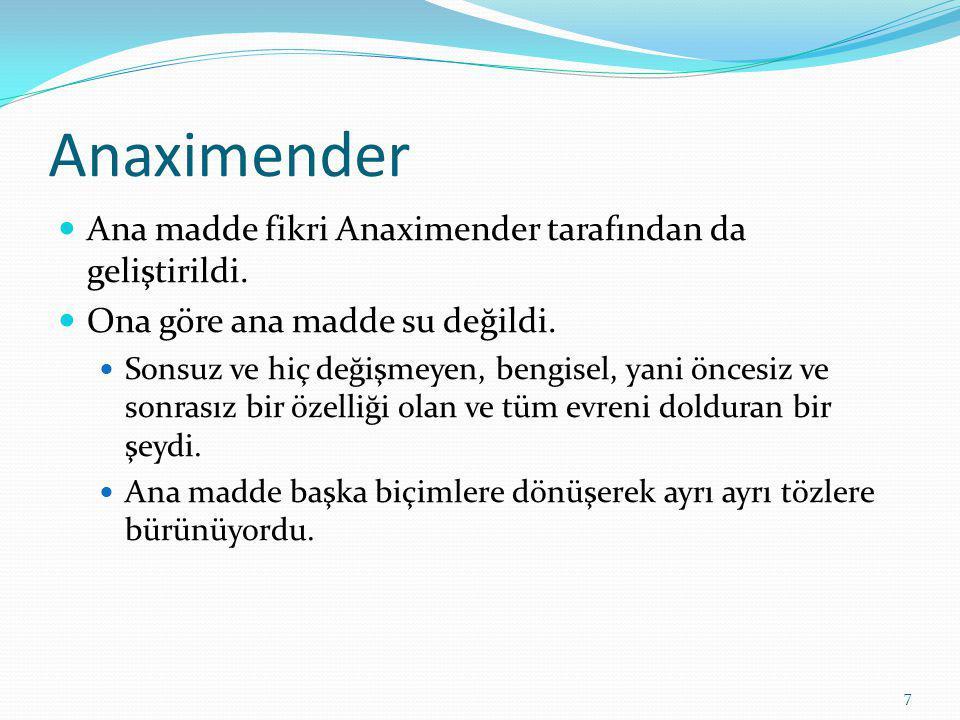 7 Anaximender Ana madde fikri Anaximender tarafından da geliştirildi.