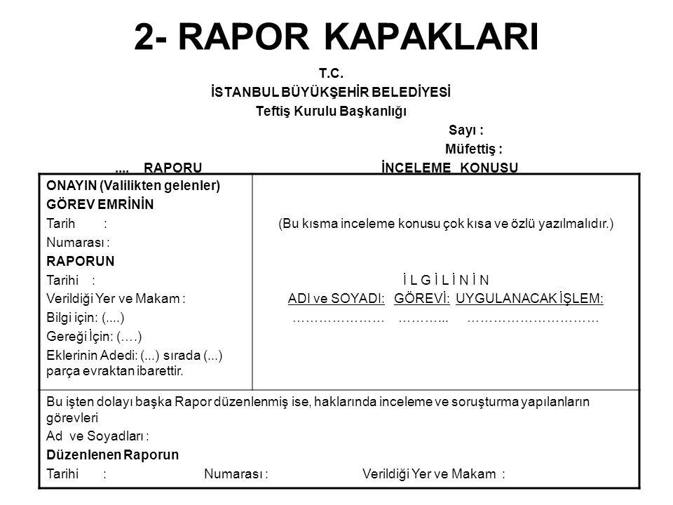8- TEVDİ RAPORU Tevdi Raporuna ilişkin usul ve esaslar aşağıdaki gibidir; a) 4483 sayılı Memurlar ve Diğer Kamu Görevlilerinin Yargılanması Hakkında Kanun hükümlerine göre yapılan ön inceleme, araştırma ya da inceleme sırasında iddia konusunun İstanbul Büyükşehir Belediye sınırları içerisinde bulunan belediyeler dışındaki kamu kurum ve kuruluşları tarafından incelenmesi gerektiğinin anlaşılması ya da iddiaların bu belediyelere ilişkin hususlar olmakla beraber belediye görevlileri hakkında bu kanuna göre izin vermeye yetkili makam İçişleri Bakanı olması durumunda düzenlenen rapor, incelemeyi yaptırmaya veya karar vermeye yetkili mercie iletilmek üzere Kurul Başkanlığına sunulur.