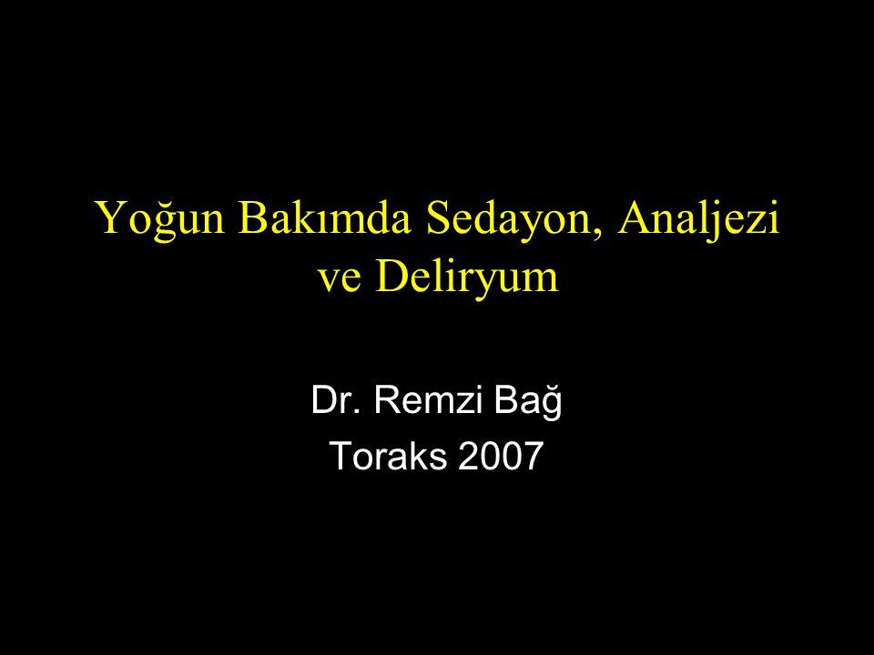 Yoğun Bakımda Sedayon, Analjezi ve Deliryum Dr. Remzi Bağ Toraks 2007