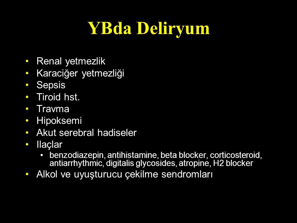 YBda Deliryum Renal yetmezlik Karaciğer yetmezliği Sepsis Tiroid hst. Travma Hipoksemi Akut serebral hadiseler Ilaçlar benzodiazepin, antihistamine, b