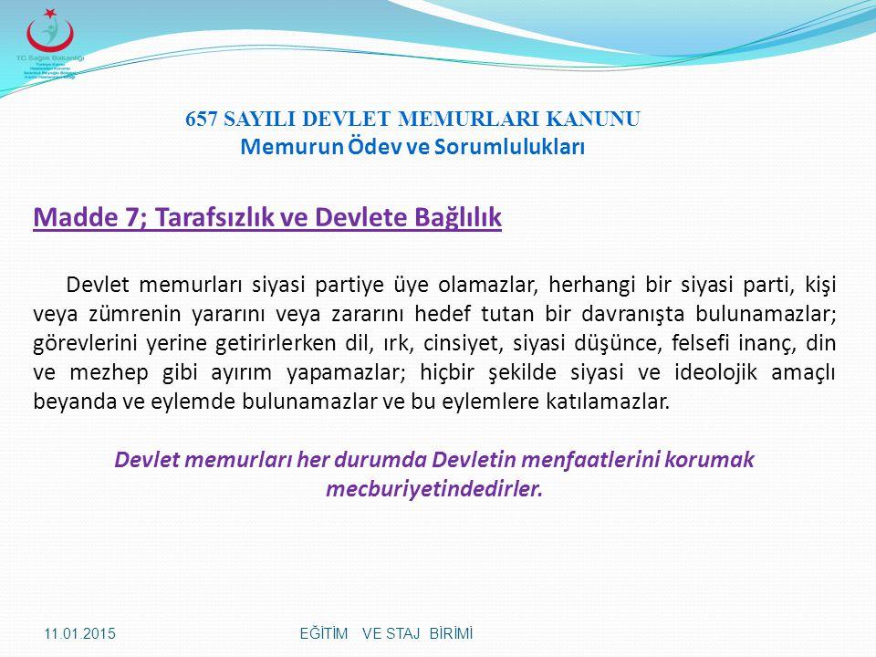 Madde 7; Tarafsızlık ve Devlete Bağlılık Devlet memurları siyasi partiye üye olamazlar, herhangi bir siyasi parti, kişi veya zümrenin yararını veya za