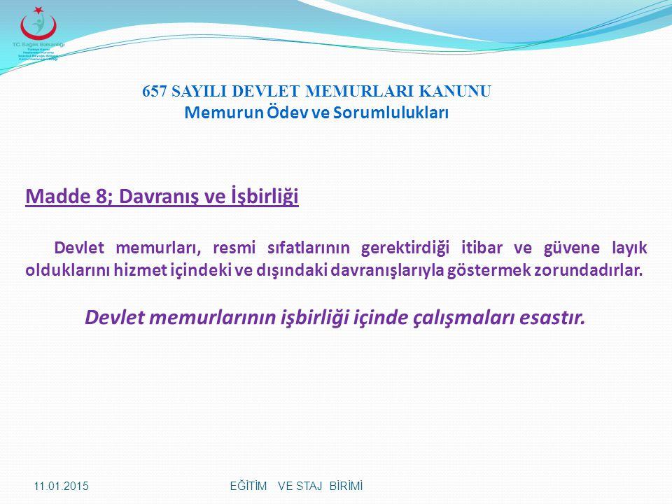 Madde 8; Davranış ve İşbirliği Devlet memurları, resmi sıfatlarının gerektirdiği itibar ve güvene layık olduklarını hizmet içindeki ve dışındaki davra