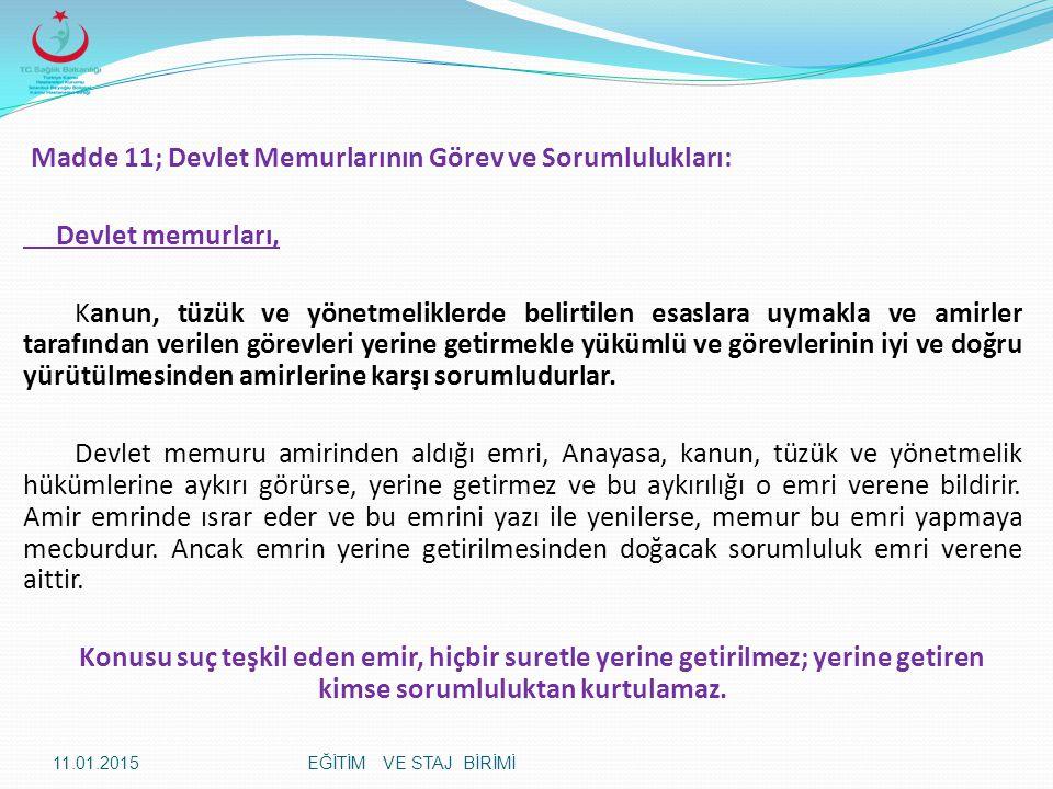 Madde 11; Devlet Memurlarının Görev ve Sorumlulukları: Devlet memurları, Kanun, tüzük ve yönetmeliklerde belirtilen esaslara uymakla ve amirler tarafı