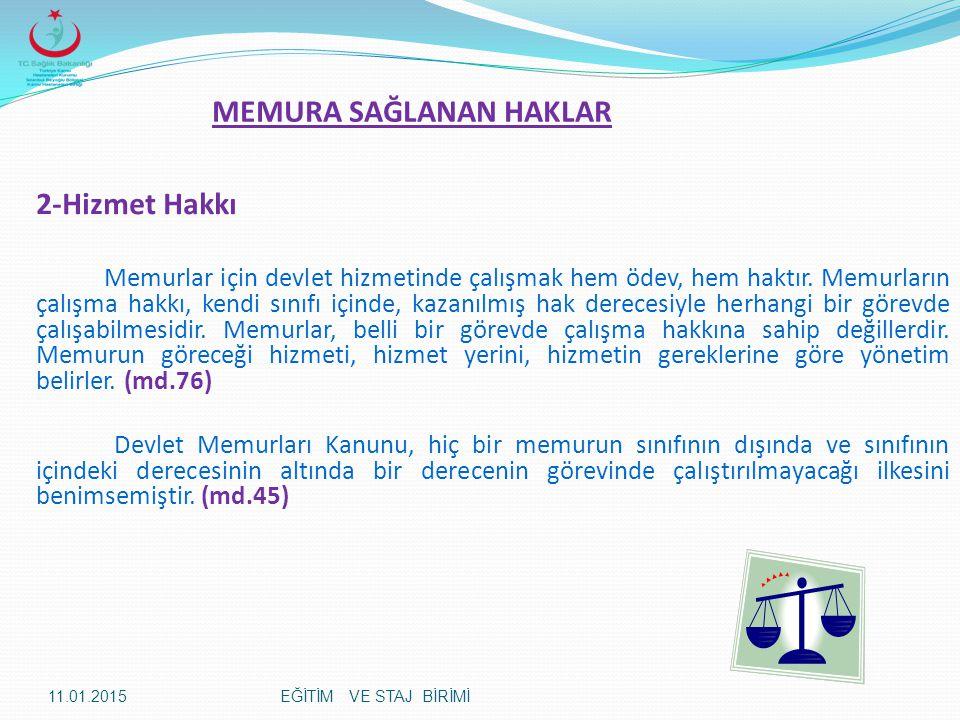 2-Hizmet Hakkı Memurlar için devlet hizmetinde çalışmak hem ödev, hem haktır. Memurların çalışma hakkı, kendi sınıfı içinde, kazanılmış hak derecesiyl