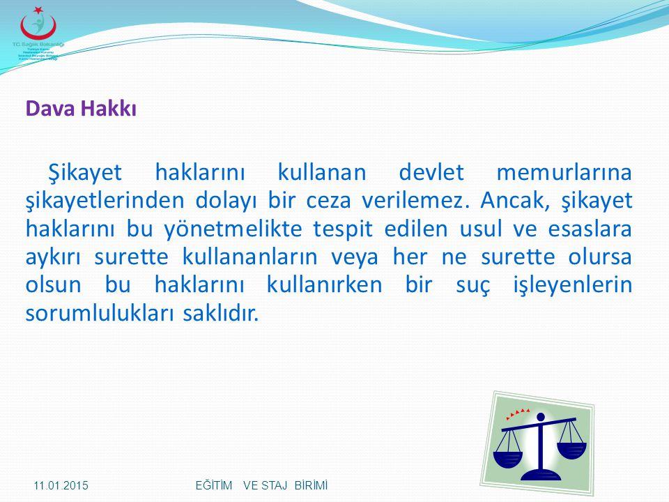 Dava Hakkı Şikayet haklarını kullanan devlet memurlarına şikayetlerinden dolayı bir ceza verilemez. Ancak, şikayet haklarını bu yönetmelikte tespit ed