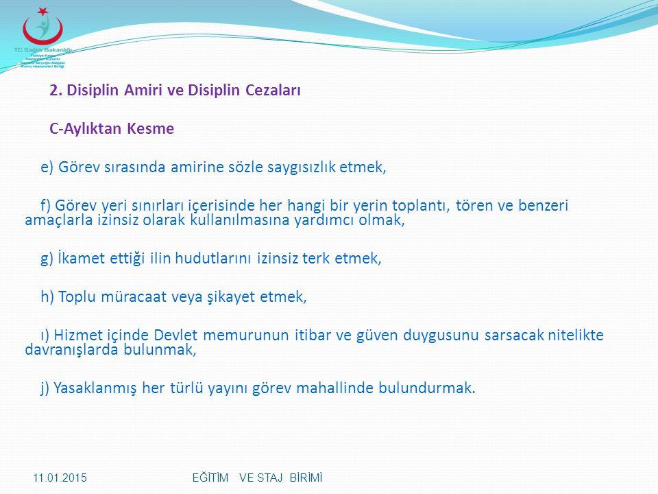 2. Disiplin Amiri ve Disiplin Cezaları C-Aylıktan Kesme e) Görev sırasında amirine sözle saygısızlık etmek, f) Görev yeri sınırları içerisinde her han