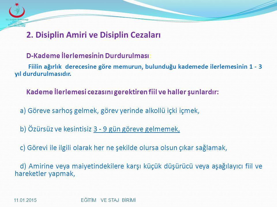2. Disiplin Amiri ve Disiplin Cezaları D-Kademe İlerlemesinin Durdurulması: Fiilin ağırlık derecesine göre memurun, bulunduğu kademede ilerlemesinin 1