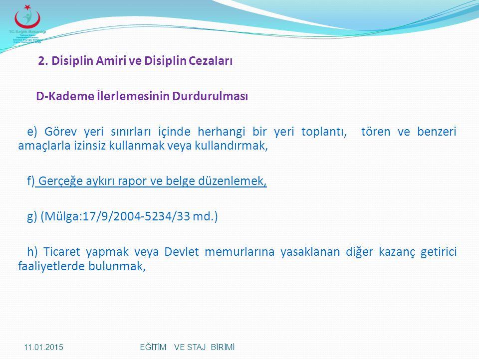 2. Disiplin Amiri ve Disiplin Cezaları D-Kademe İlerlemesinin Durdurulması e) Görev yeri sınırları içinde herhangi bir yeri toplantı, tören ve benzeri