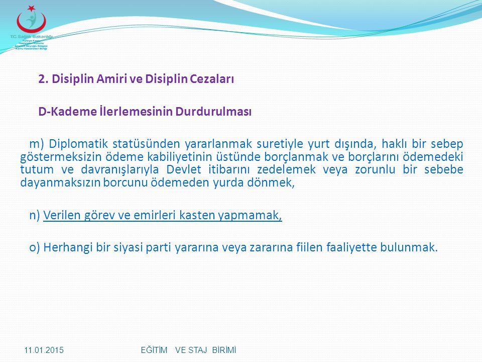 2. Disiplin Amiri ve Disiplin Cezaları D-Kademe İlerlemesinin Durdurulması m) Diplomatik statüsünden yararlanmak suretiyle yurt dışında, haklı bir seb