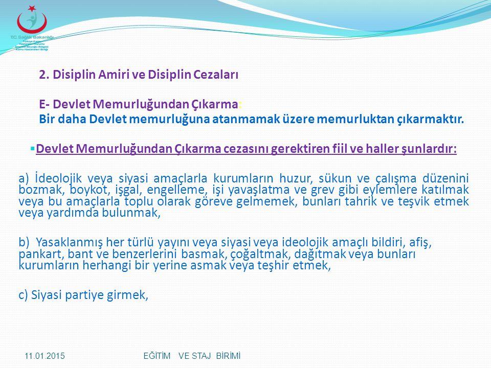 2. Disiplin Amiri ve Disiplin Cezaları E- Devlet Memurluğundan Çıkarma: Bir daha Devlet memurluğuna atanmamak üzere memurluktan çıkarmaktır.  Devlet
