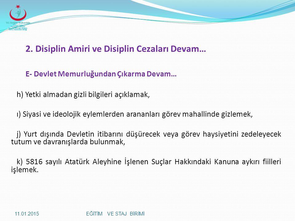 2. Disiplin Amiri ve Disiplin Cezaları Devam… E- Devlet Memurluğundan Çıkarma Devam… h) Yetki almadan gizli bilgileri açıklamak, ı) Siyasi ve ideoloji