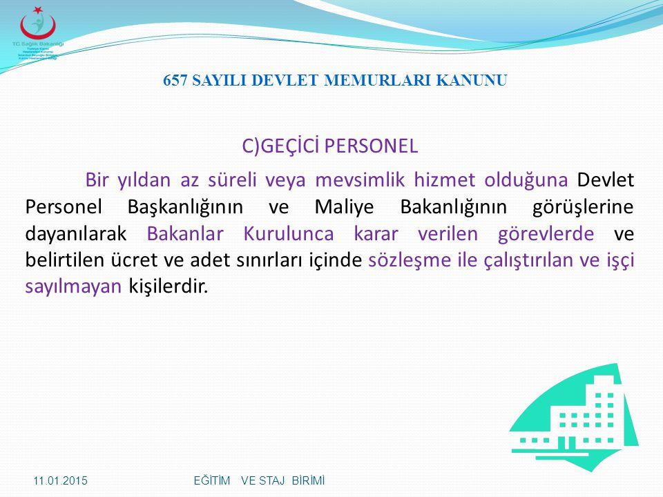 C)GEÇİCİ PERSONEL Bir yıldan az süreli veya mevsimlik hizmet olduğuna Devlet Personel Başkanlığının ve Maliye Bakanlığının görüşlerine dayanılarak Bak