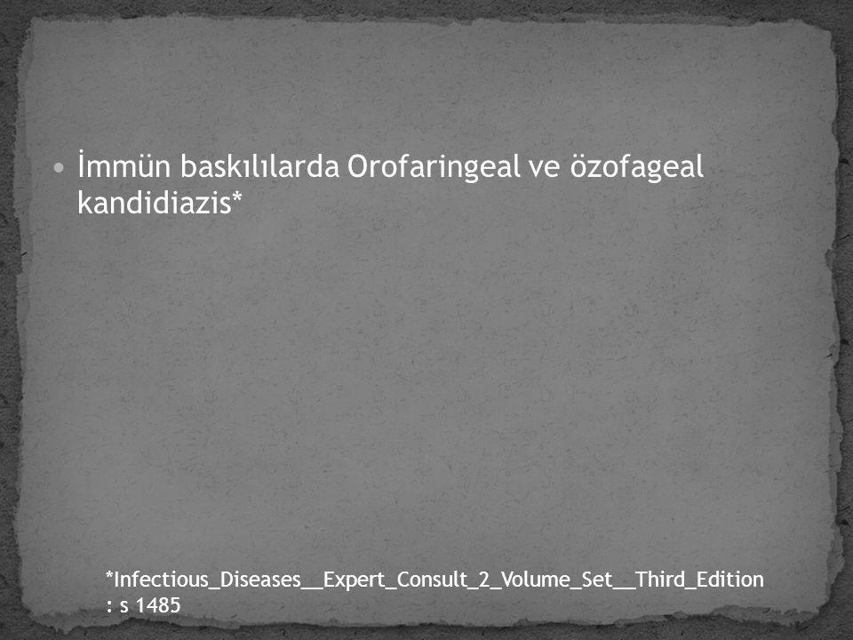 İmmün baskılılarda Orofaringeal ve özofageal kandidiazis* *Infectious_Diseases__Expert_Consult_2_Volume_Set__Third_Edition : s 1485