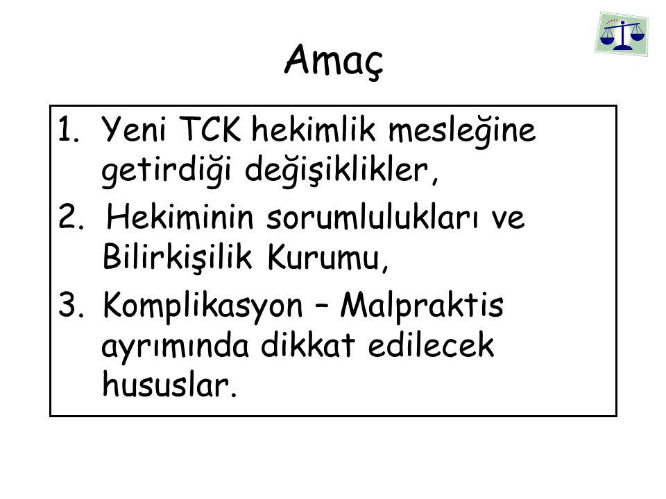 Amaç 1.Yeni TCK hekimlik mesleğine getirdiği değişiklikler, 2.