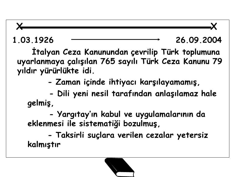 X X 1.03.1926 26.09.2004 İtalyan Ceza Kanunundan çevrilip Türk toplumuna uyarlanmaya çalışılan 765 sayılı Türk Ceza Kanunu 79 yıldır yürürlükte idi. -
