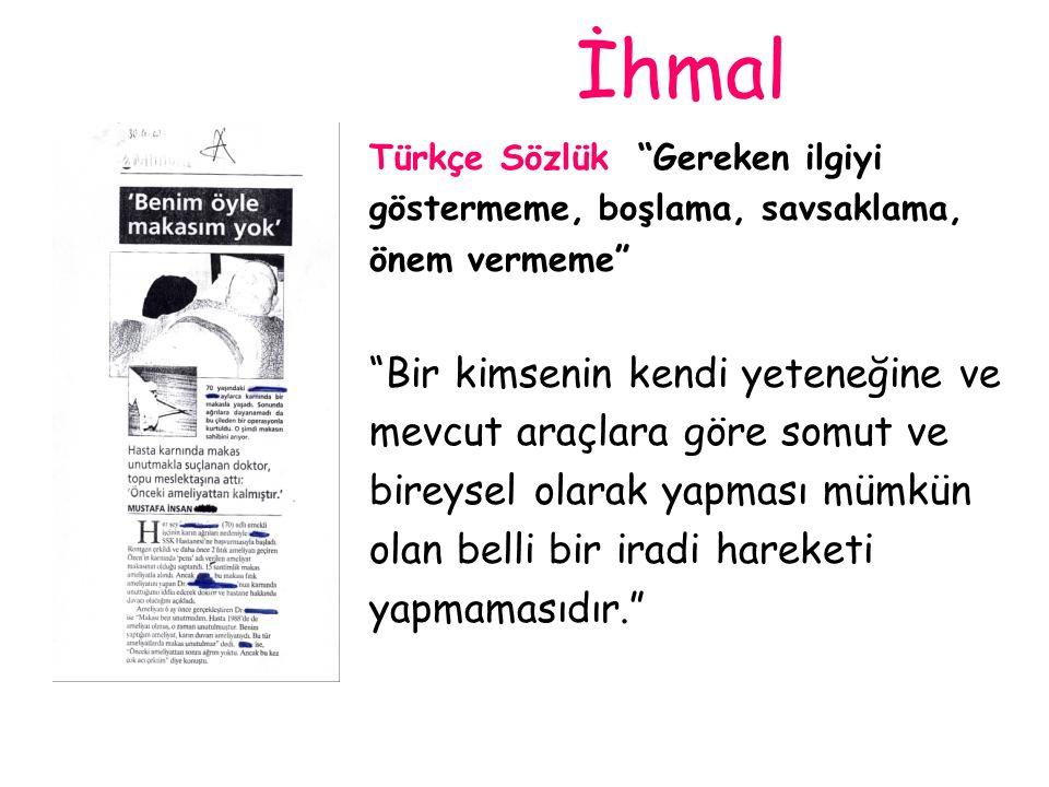 """İhmal Türkçe Sözlük """"Gereken ilgiyi göstermeme, boşlama, savsaklama, önem vermeme"""" """"Bir kimsenin kendi yeteneğine ve mevcut araçlara göre somut ve bir"""
