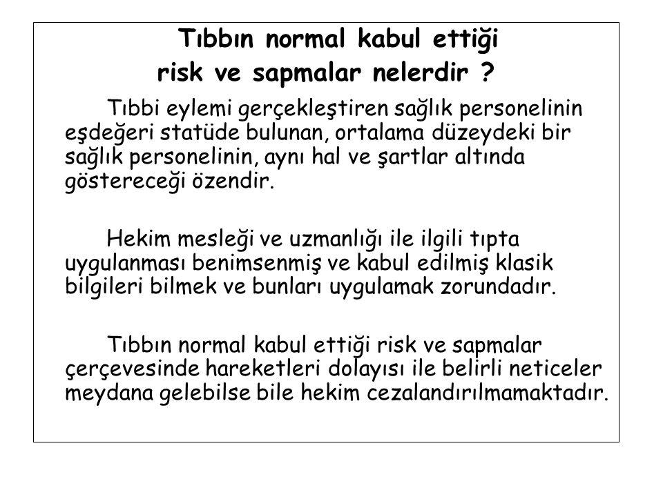 Tıbbın normal kabul ettiği risk ve sapmalar nelerdir ? Tıbbi eylemi gerçekleştiren sağlık personelinin eşdeğeri statüde bulunan, ortalama düzeydeki bi